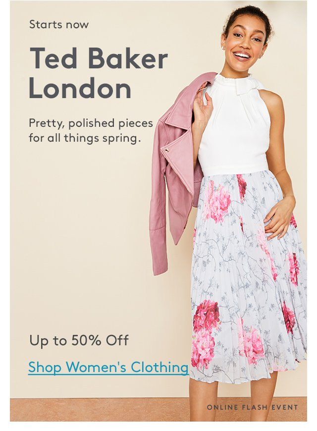 Starts Now | Ted Baker London | Pretty, polished pieces for all things spring. | Up to 50% Off | Shop Women's Clothing | Online Flash Event
