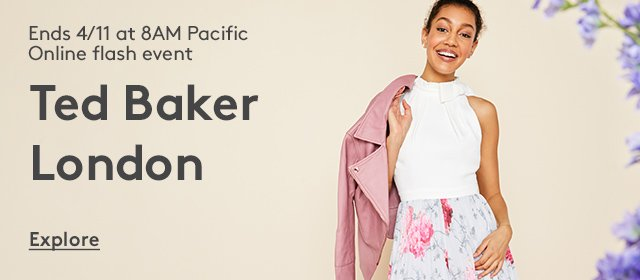Ends 4/11 at 8AM Pacific | Online flash event | Ted Baker London | Explore