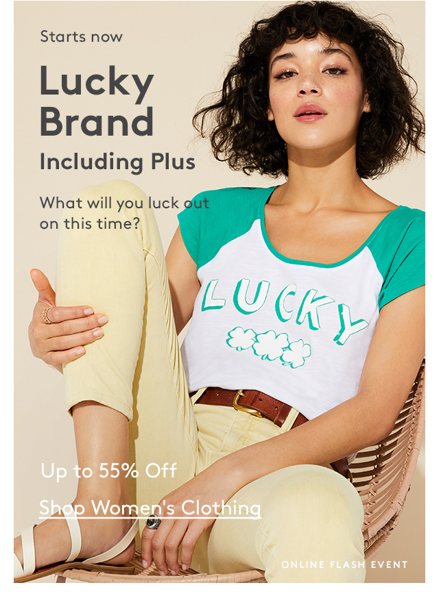 Starts Now | Lucky Brand | Including plus | What will you luck out on this time? | Up to 55% Off | Shop Women's Clothing | Online Flash Event