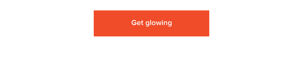Get glowing