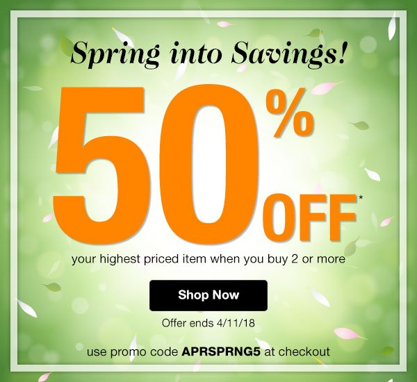 Get 50% Off your highest priced item when you buy 2 or more! Use promo code APRSPRNG5 at checkout.