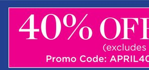 40% off Sitewide! Promo code APRIL40. Shop Now.