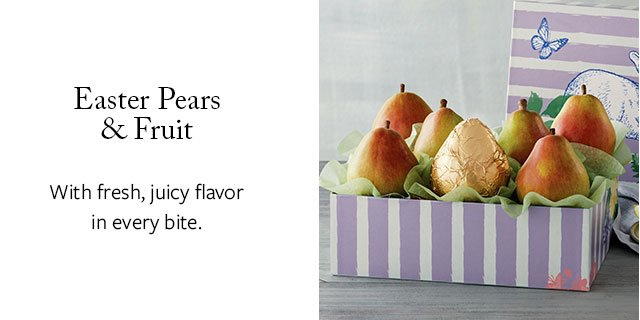 Easter Pears & Fruit  - With fresh, juicy flavor in every bite.