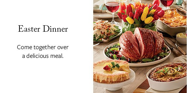 Easter Dinner - Come together over a delicious meal.