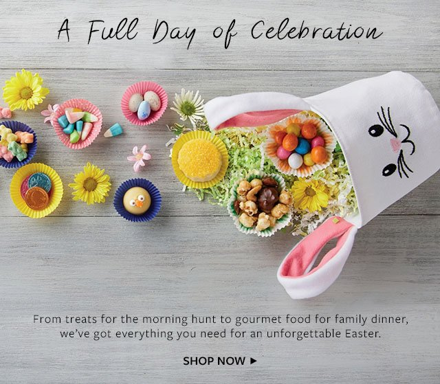 A Full Day of Celebration - From treats for the morning hunt to gourmet food for family dinner, we've got everything you need for an unforgettable Easter.