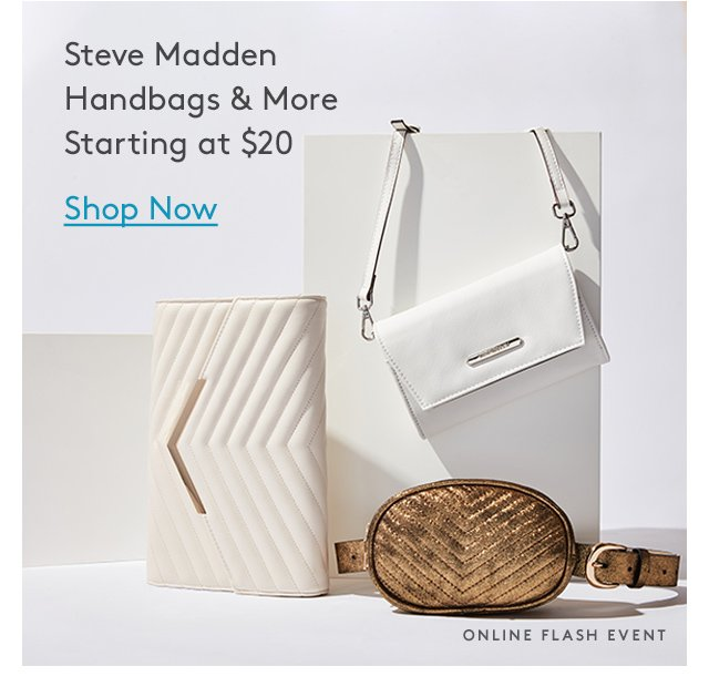 Steve Madden Handbags & More | Starting at $20 | Shop Now | Online Flash Event
