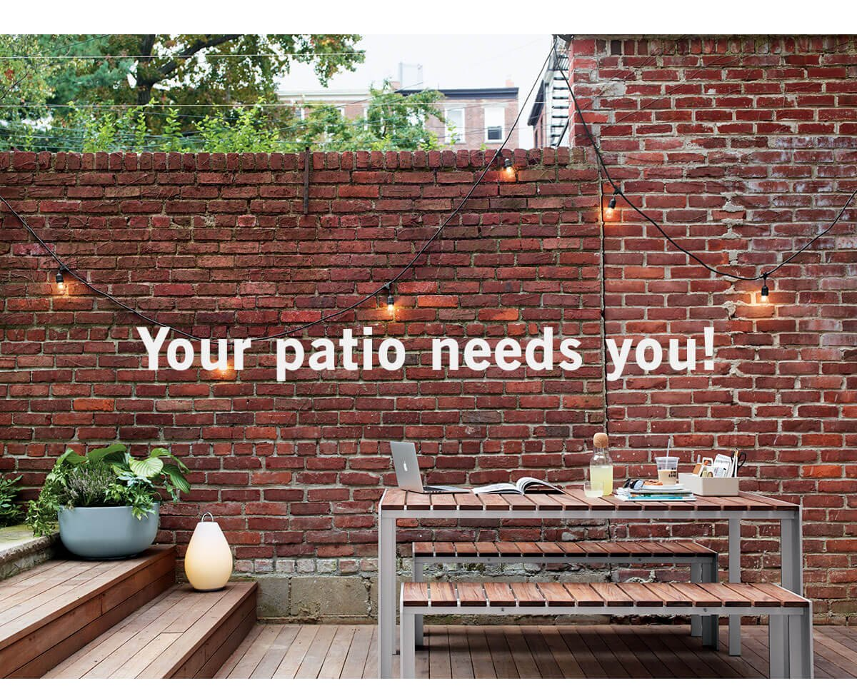Your patio needs you!