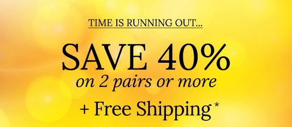 Refresh Your Closet For Spring - Save 40% on 2 pairs or more + Free Shipping*