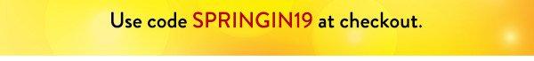 Use code SPRINGIN19 at checkout.