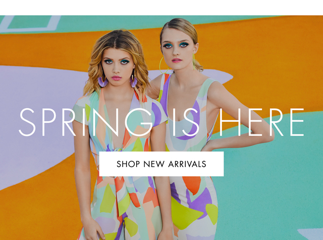 SPRING IS HERE SHOP NEW ARRIVALS
