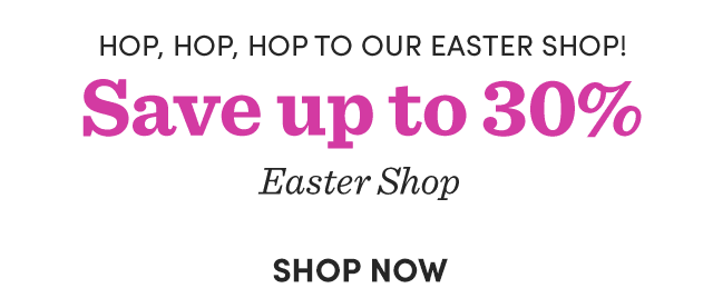 Save Up To 30% Easter Shop ›