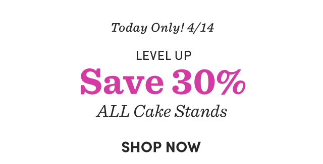 Save 30% ALL Cake Stands ›
