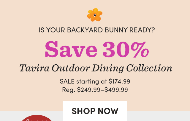 Save 30% Tavira Outdoor Dining Collection ›