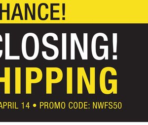STORE CLOSING! FREE SHIPPING. ORDERS OF $50. OFFER ENDS APRIL 14. PROMO CODE NWFS50.
