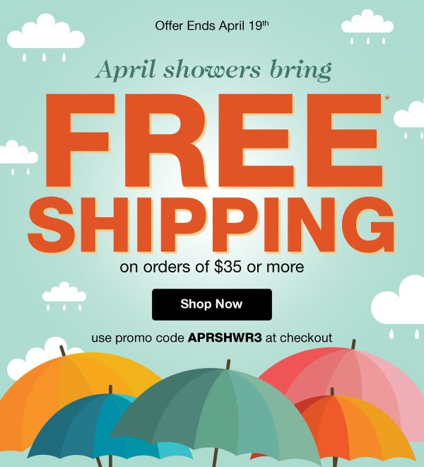 April Showers Bring FREE SHIPPING on orders of $35 or more - Promo code : APRSHWR