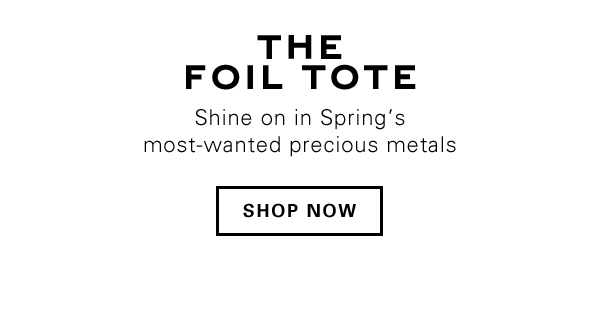 Shine on in Spring's most-wanted precious metals