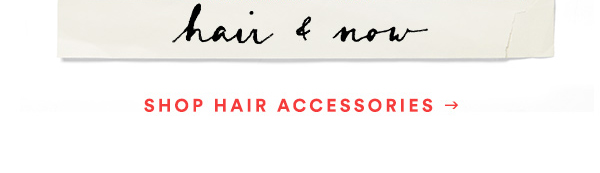 Shop hair accessories.