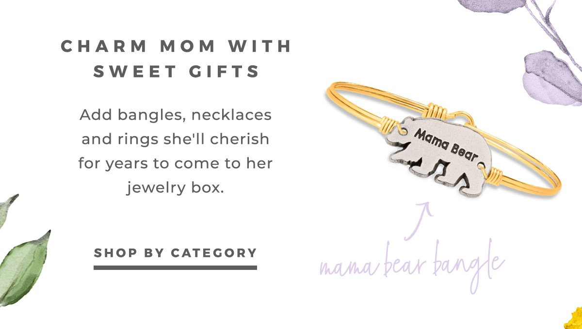 CHARM MOM WITH SWEET GIFTS   Add bangles, necklaces and rings she'll cherish for years to come to her jewelry box.   SHOP BY CATEGORY