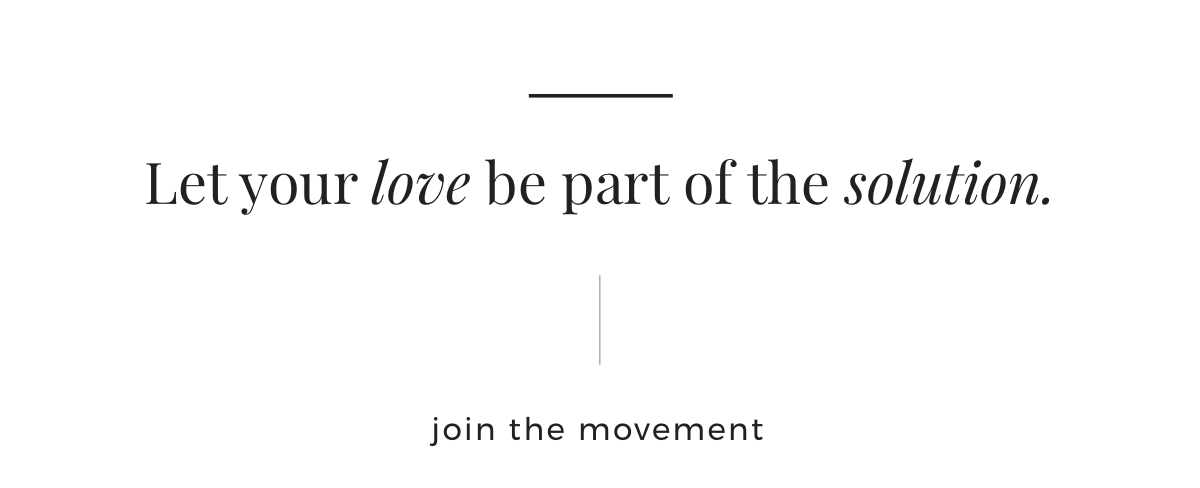 Let your love be part of the solution.