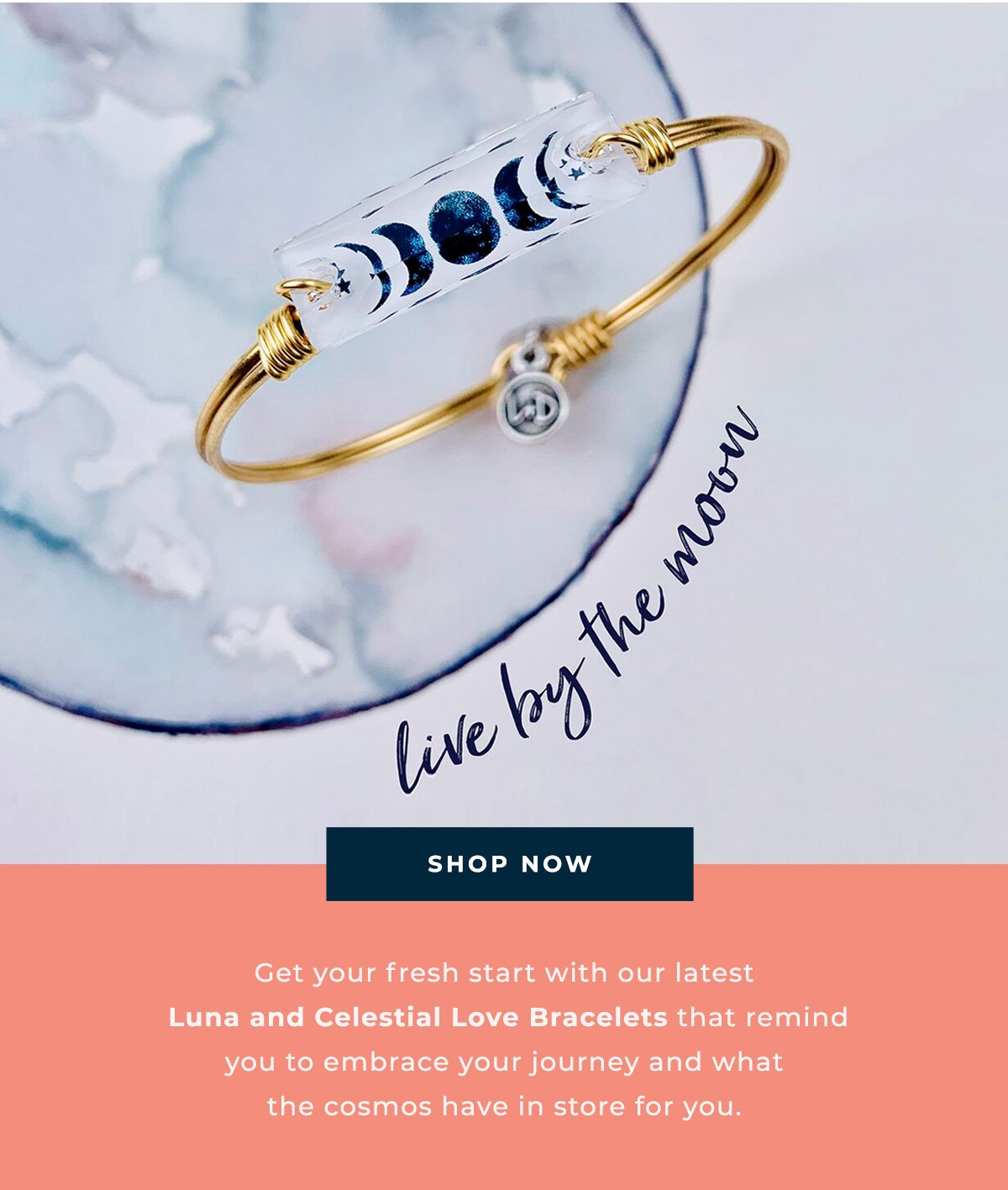 live by the moon | SHOP NOW | Get your fresh start with our latest Luna and Celestial Love Bracelets that remind you to embrace your journey and what the cosmos have in store for you.