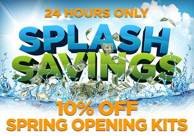 Splash Savings - 10% off Spring Opening Kits