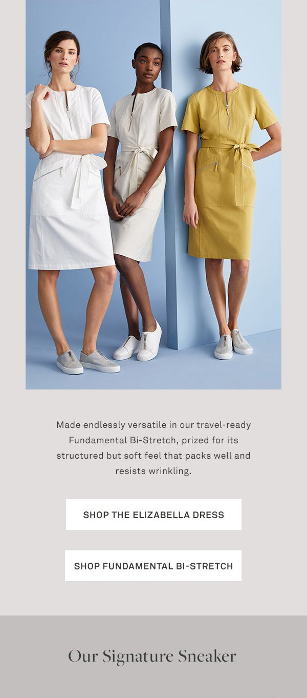 Made endlessly versatile in our travel-ready Fundamental Bi-Stretch, prized for its structured but soft feel that packs well and resists wrinkling. - [Shop the Elizabella Dress] - [Shop Fundamental Bi-Stretch] - Our Signature Sneaker