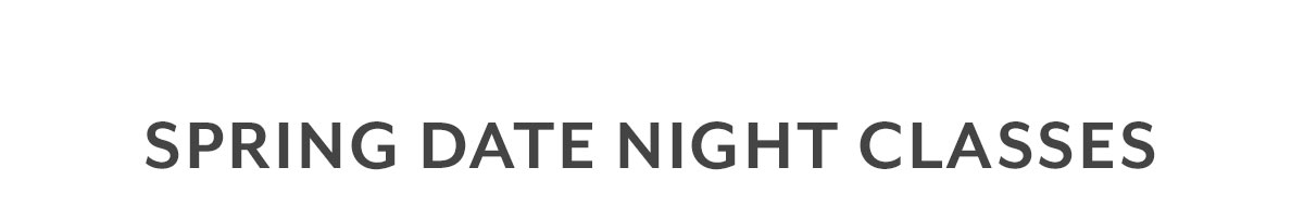 Spring Date Night Classes