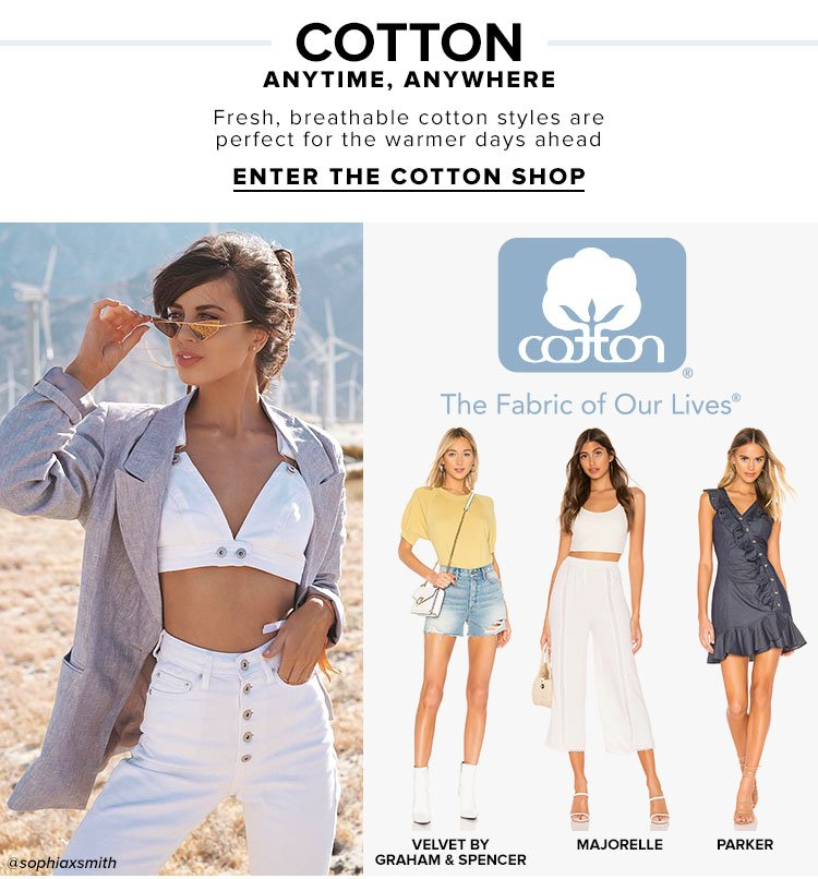 Cotton Anytime, Anywhere. Fresh, breathable cotton styles are perfect for the warmer days ahead. Enter the cotton shop.