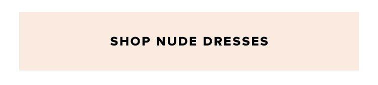 Shop nude dresses.