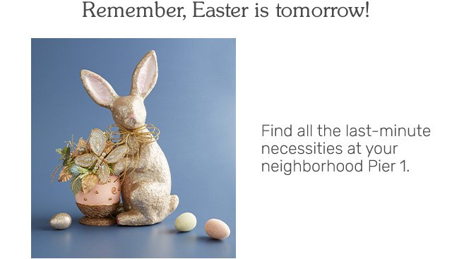 Remember, Easter is tomorrow. Shop now.