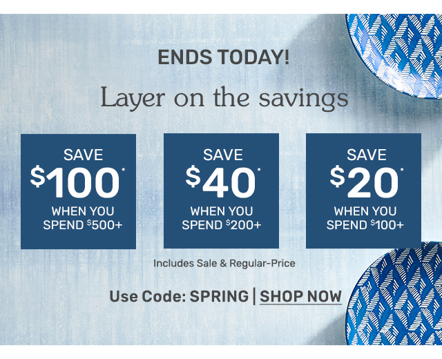 Save twenty dollars off one hundred dollars or more OR forty dollars off two hundred dollars or more OR one hundred dollars off five hundred dollars or more when you use code SPRING at checkout.