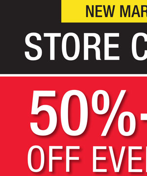 NEW MARKDOWNS! STORE CLOSING! 50% - 70% OFF EVERYTHING.