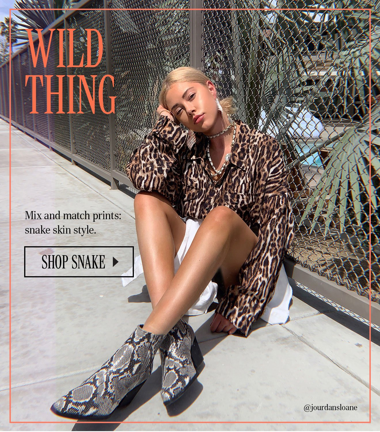 WILD THING. Mix and match prints: snake skin style. SHOP SNAKE.