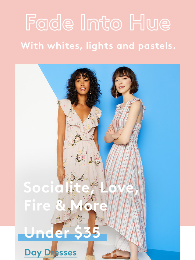 Fade Into Hue | With whites, lights and pastels. | Socialite, Love, Fire & More | Under $35 | Day Dresses