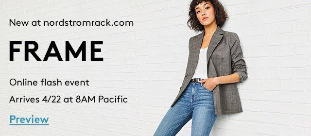 New at nordstromrack.com | Frame | Online flash event | Arrives 4/22 at 8AM Pacific | Preview