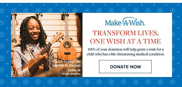 MAKE-A-WISH® - TRANSFORM LIVES, ONE WISH AT A TIME - DONATE NOW