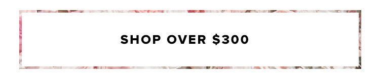 SHOP OVER $300