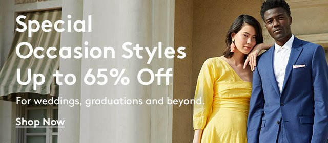 Special Occasion Styles | Up to 65% Off | For weddings, graduations and beyond. | Shop Now