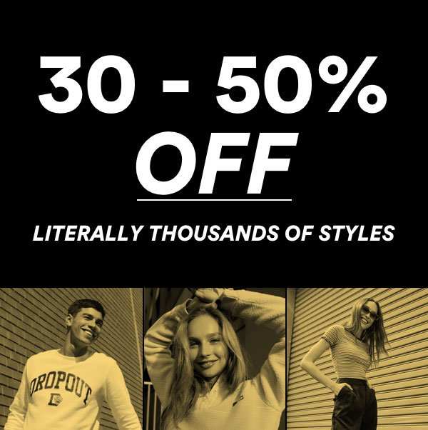 30-50% OFF 1000s of Styles   Shop Now