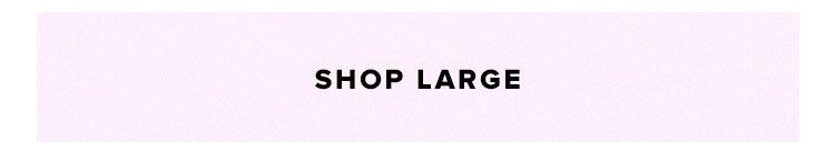Shop by Size. Shop large.
