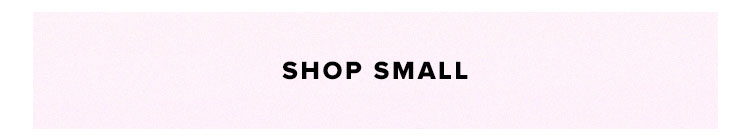 Shop by Size. Shop small.