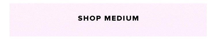 Shop by Size. Shop medium.