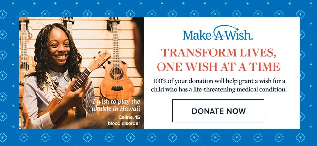TRANSFORM LIVES, ONE WISH AT A TIME