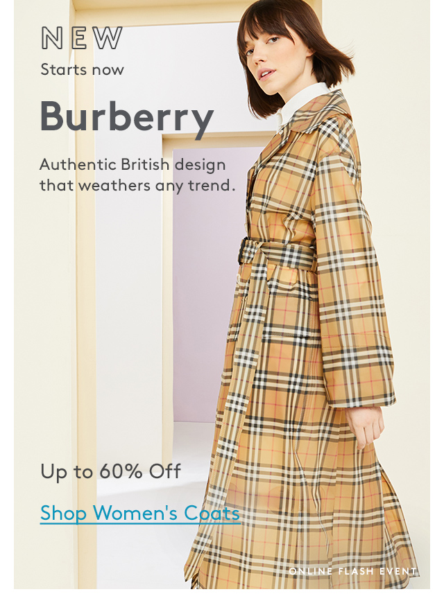 NEW | Starts now | Burberry | Authentic British design that weathers any trend. | Up to 60% Off | Shop Women's Coats | Online Flash Event