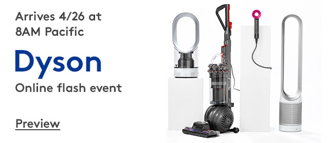 Arrives 4/26 at 8AM Pacific | Dyson | Online flash event | Preview