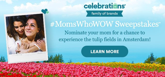 #MomsWhoWOW Sweepstakes | Nominate your mom for a chance to experience the tulip fields in Amsterdam! | LEARN MORE