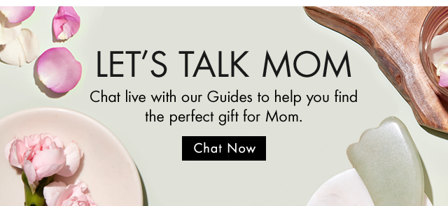 LETS TALK MOM  Chat live with our Guides to help you find the perfect gift for Mom  Chat Now