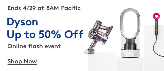 Ends 4/29 at 8AM Pacific | Dyson | Up to 50% Off | Online flash event | Shop Now
