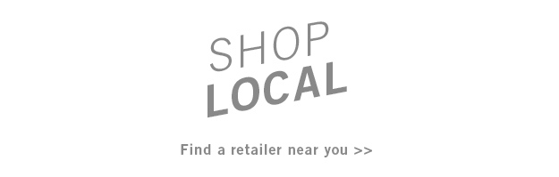 SHOP LOCAL : Find a retailer near you.