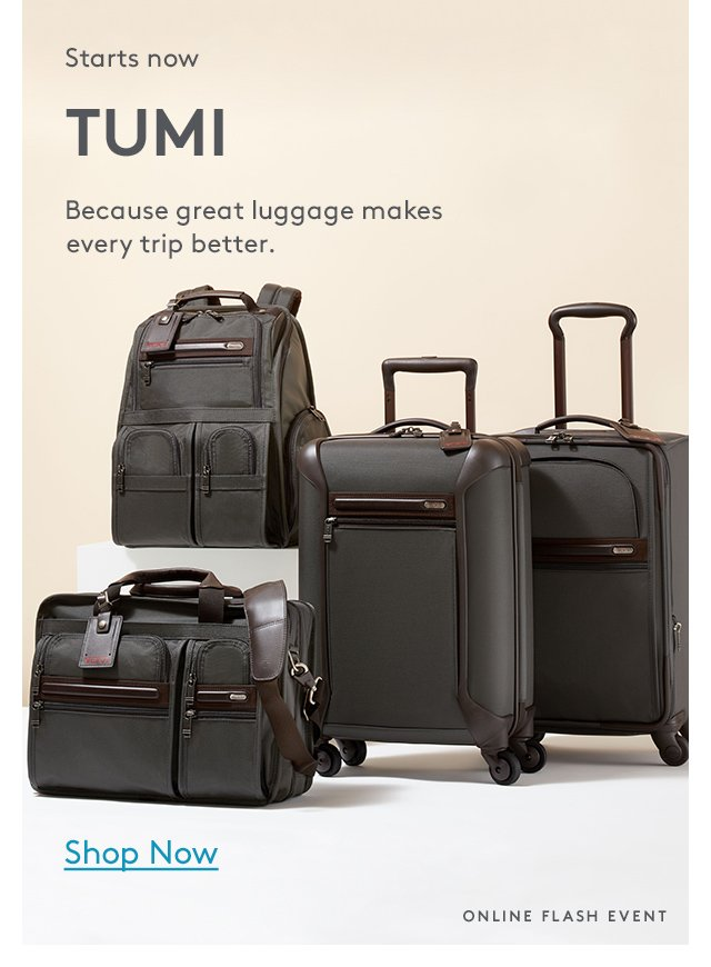 Starts now | TUMI | Because great luggage makes every trip better. | Shop Now | Online Flash Event